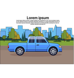 pickup truck blue vehicle on road over city vector image