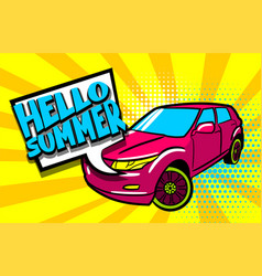 Hello summer phrase suv car pop art style vector