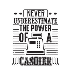 never underestimate power a cashier vector image