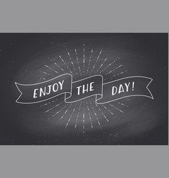 Ribbon with text enjoy the day on chalkboard vector