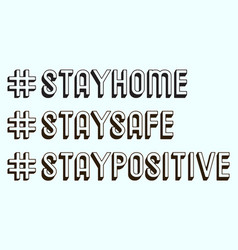 Stay home safe and positive hashtag vector