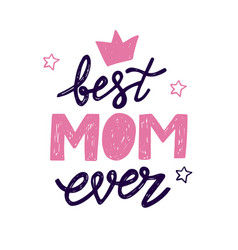 Best mom ever lettering for mothers day vector