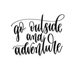 Go outside and adventure - travel lettering vector