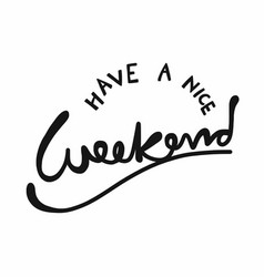 Have a nice weekend word lettering vector