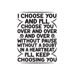 Love quote and saying i choose you and i vector