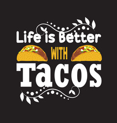 tacos quote and slogan good for print life is vector image
