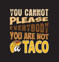 Tacos quote and slogan good for print you cannot vector