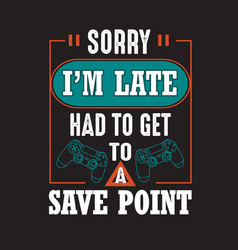 Gamer quotes and slogan good for tee sorry i m vector