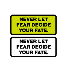 Never let fear decide your fate motivation quote vector