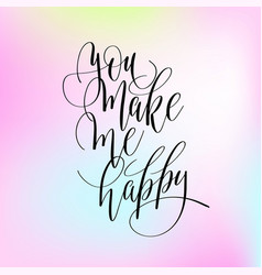 you make me happy handwritten lettering positive vector image
