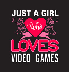 Gamer quotes and slogan good for tee just a girl vector
