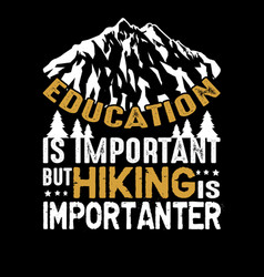 hiking quote and saying best for graphic goods vector image