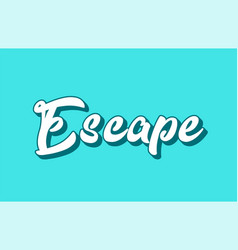 Escape hand written word text for typography vector