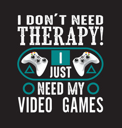 gamer quotes and slogan good for tee i don t need vector image