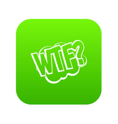 Wtf comic book bubble text icon digital green vector