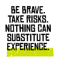 Be brave take risks nothing can substitute vector