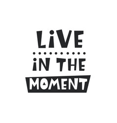 Live in the moment card inspirational kids poster vector