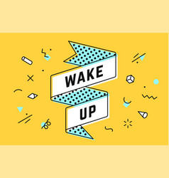 Wake up vintage ribbon banner vector
