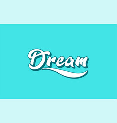 Dream hand written word text for typography design vector