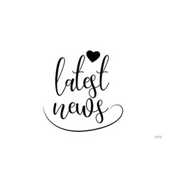 Latest news typography text with love heart vector