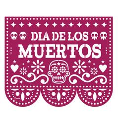 dia de los muertos - day dead papel picado vector image