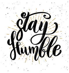 stay humblehand drawn motivation lettering quote vector image