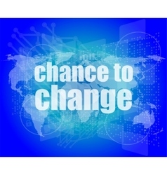 business concept words chance to change on vector image