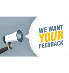 hand hold megaphone we want your feedback in vector image