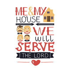 Hand lettering me and my house we will serve vector