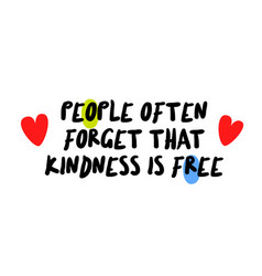 People often forget that kindness is free vector