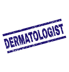 Grunge textured dermatologist stamp seal vector