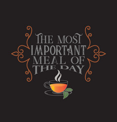 tea quotes and slogan good for tee the most vector image