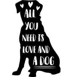 All you need is love and a dog motivational vector