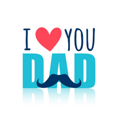 I love you dad message card design vector