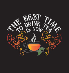 Tea quotes and slogan good for tee best time vector