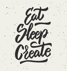 Eat sleep create hand drawn lettering phrase vector