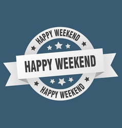 happy weekend ribbon happy weekend round white vector image