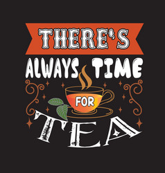 Tea quotes and slogan good for tee there s always vector