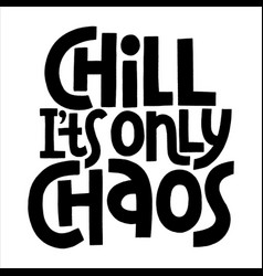 chill its only chaos lettering quote vector image