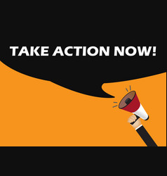 Hand holding megaphone to speech - take action now vector