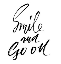 smile and go on hand drawn motivation lettering vector image vector image