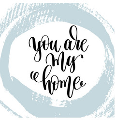 you are my home hand lettering inscription vector image