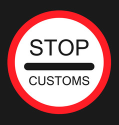 Stop customs sign flat icon vector