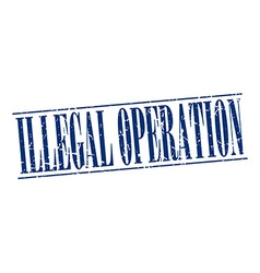 Illegal operation blue grunge vintage stamp vector
