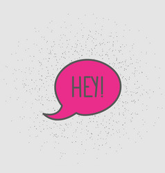 Speech bubble with word hey valentine s day vector