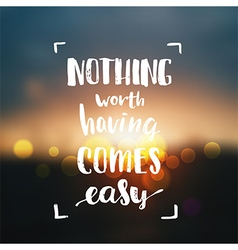 Nothing worth having comes easy creative graphic vector