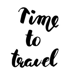time to travel hand drawn modern calligraphy vector image