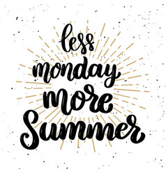 less monday more summer lettering phrase on light vector image