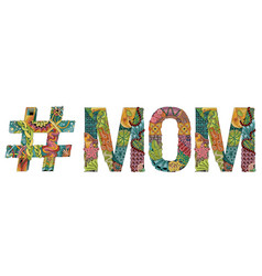 Word mom with hashtag decorative zentangle vector