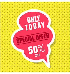 Only today special offer 50 off pink speech yello vector